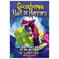 The Birthday Party of No Return : Goosebumps Hall of Horrors Series : Book 6