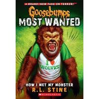 How I Met My Monster : Goosebumps Most Wanted Series : Book 3