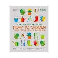 How To Garden When You're New To Gardening : The Basics For Absolute Beginners