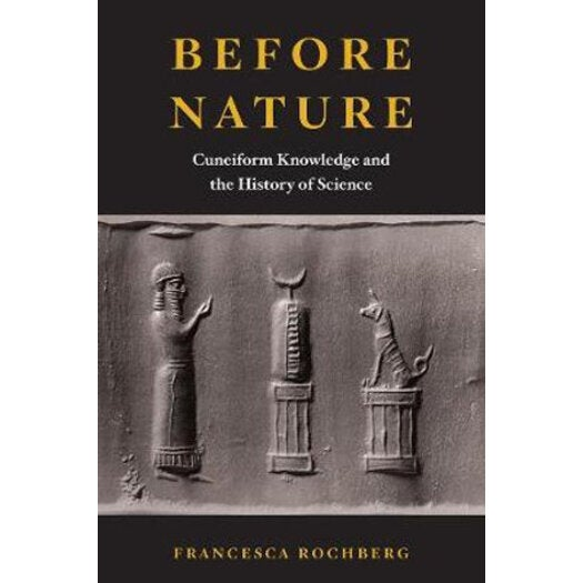 Before Nature : Cuneiform Knowledge and the History of Science