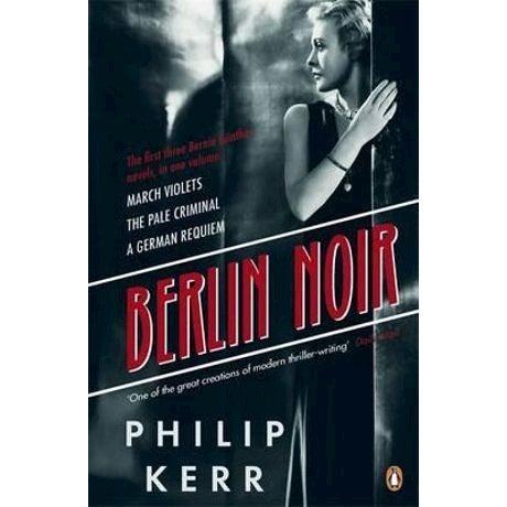 Berlin Noir : March Violets, The Pale Criminal, A German Requiem