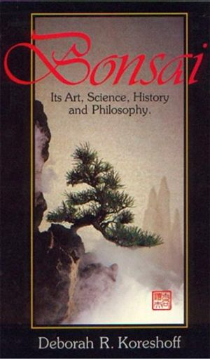Bonsai : Art Science History & Philosophy