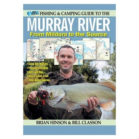 Fishing and Camping Guide to the Murray River : From Mildura to the Source