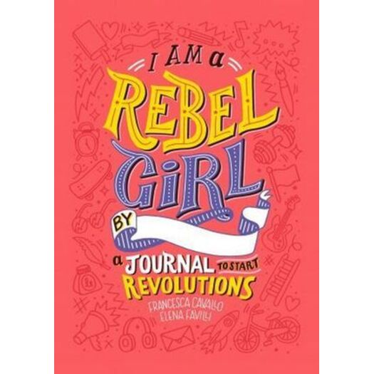 I Am a Rebel Girl : A Journal to Start Revolutions - from the team who brought you Good Night Stories For Rebel Girls