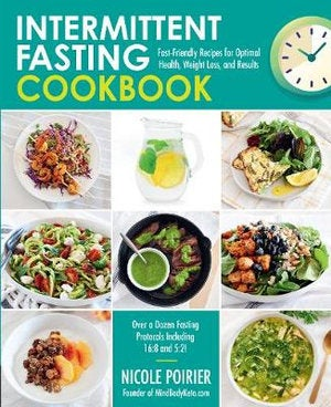 Intermittent Fasting Cookbook : Fast-Friendly Recipes for Optimal Health, Weight Loss, and Results
