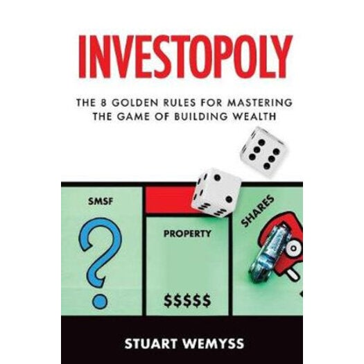 Investopoly : The 8 Rules of Mastering the Game of Building Wealth