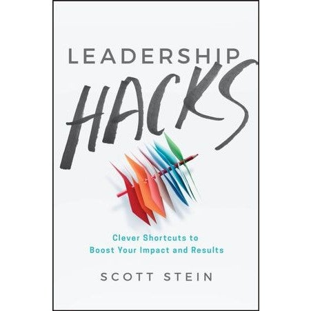 Leadership Hacks : Clever Shortcuts to Boost Your Impact and Results