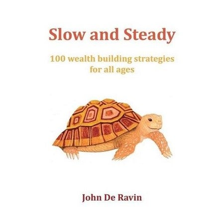 Slow and Steady : 100 wealth building strategies for all ages