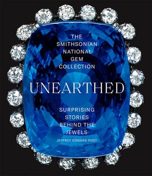Smithsonian National Gem Collection : Unearthed : Surprising Stories Behind the Jewels