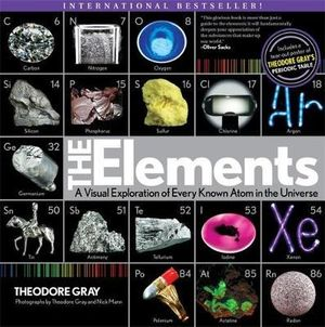 The Elements : A Visual Exploration of Every Atom in the Universe
