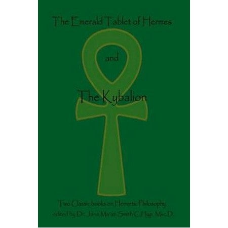 The Emerald Tablet of Hermes and the Kybalion : Two Classic Books on Hermetic Philosophy