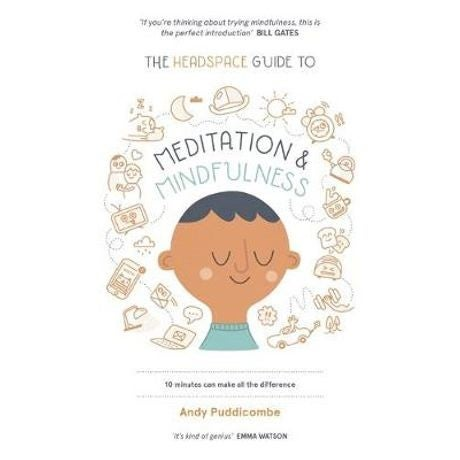 The Headspace Guide to... Mindfulness & Meditation : 10 Minutes Can Make All the Difference