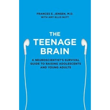 The Teenage Brain : A Neuroscientist's Survival Guide to Raising Adolescents and Young Adults