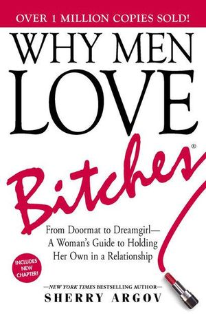 Why Men Love Bitches : From Doormat to Dreamgirl-A Woman's Guide to Holding Her Own in a Relationship