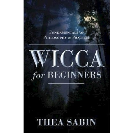Wicca For Beginners : Fundamentals of Philosophy and Practice