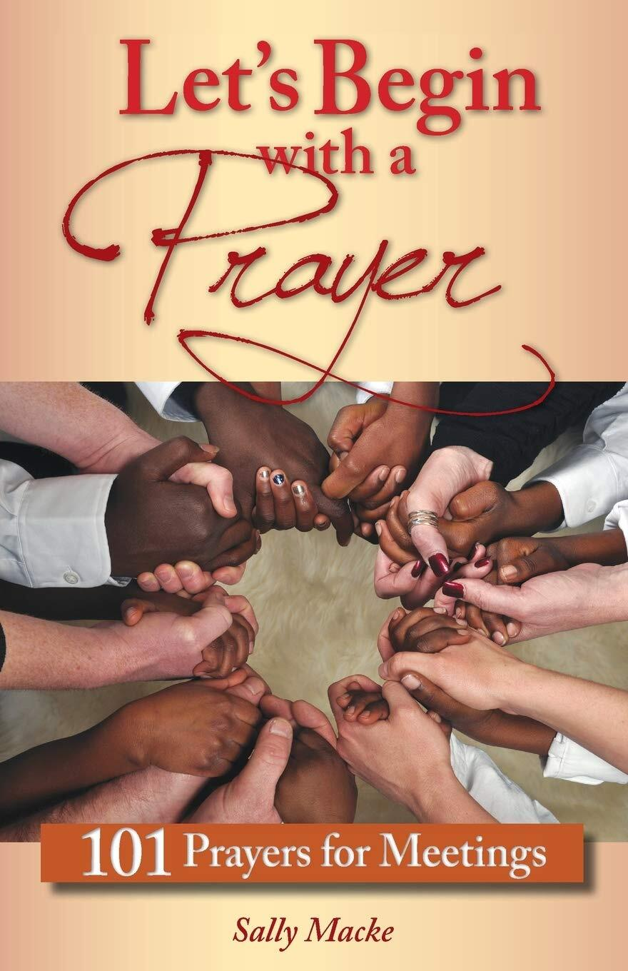 Let's Begin with a Prayer: 101 Prayers for Meetings Paperback Book