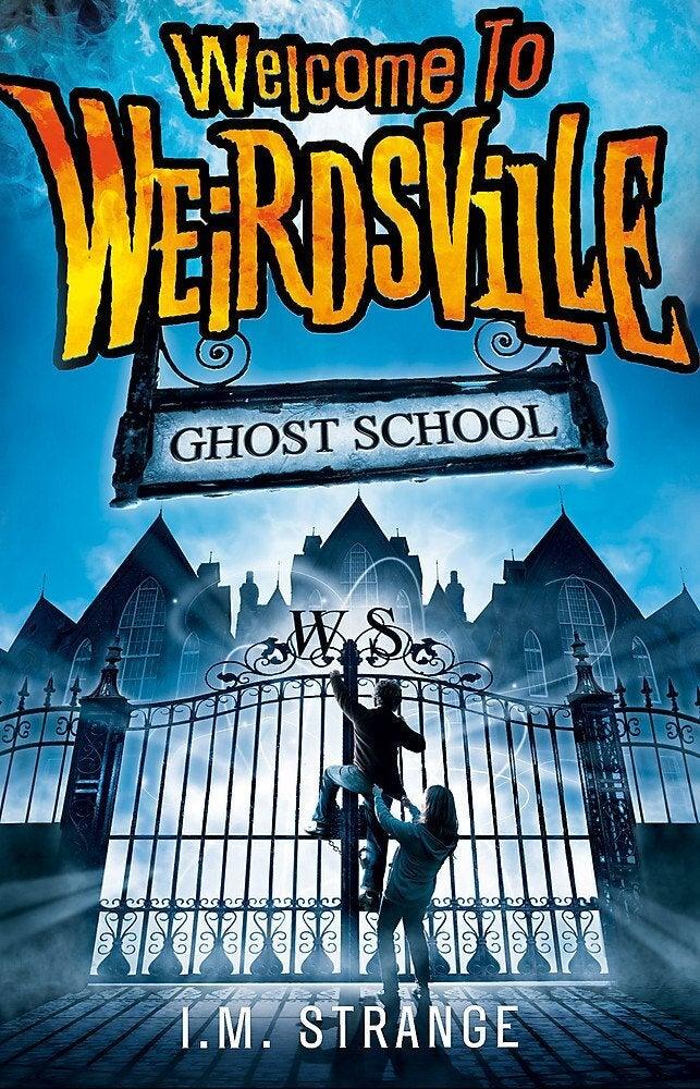 Welcome to Weirdsville: Ghost School: Book 2 -I.M. Strange Book