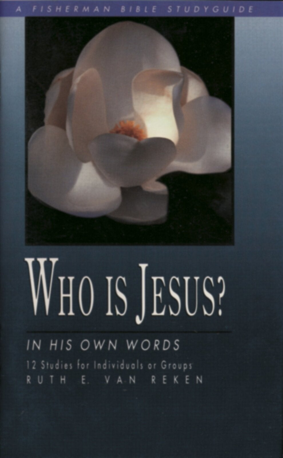 Who is Jesus? In His Own Words: 12 Studies (Fisherman Bible Study Guides)