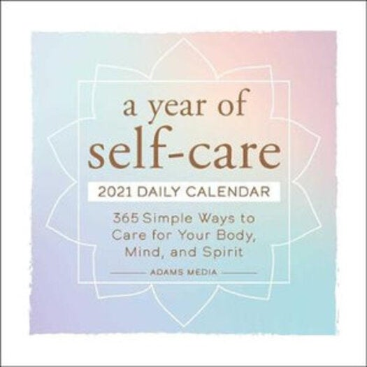 Year of Self-Care 2021 Daily Calendar: 365 Simple Ways to Care for Your Body, Mind, and Spirit