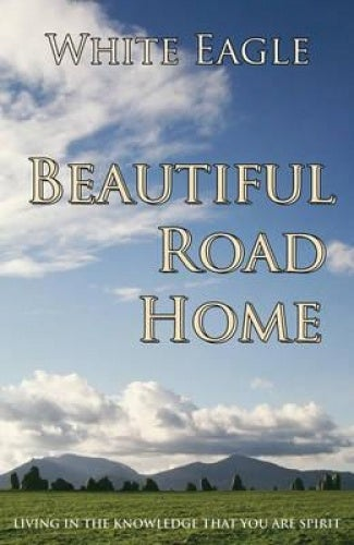 Beautiful Road Home: Living in the Knowledge That You Are Spirit