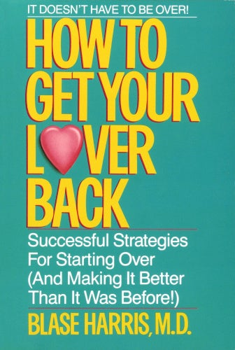 How to Get Your Lover Back: Successful Strategies for Starting Over (& Making It . It Was Before)