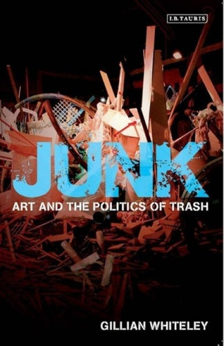 Junk: Art and the Politics of Trash
