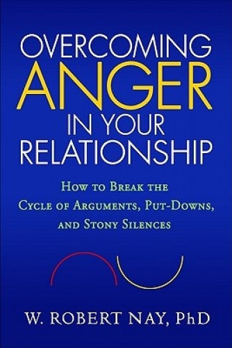 Overcoming Anger in Your Relationship: How to Break the Cycle of Arguments, Put-downs, and Stony Silences
