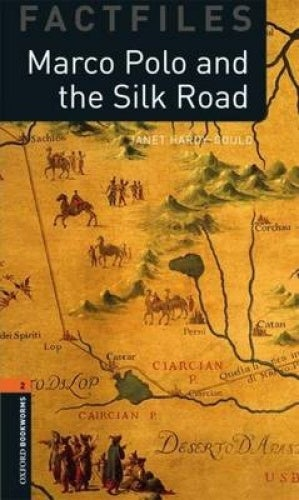 Oxford Bookworms Library Factfiles: Level 2: Marco Polo and the Silk Road: Oxford Bookworms Library Factfiles: Level 2:: Marco Polo and the Silk Road 700 Headwords (Oxford Bookworms Library Factfiles)