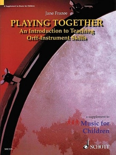 Playing Together: An Introduction to Teaching Orff-Instrumental Skills