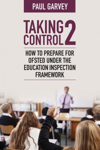 Taking Control 2: How to prepare for Ofsted under the education inspection framework