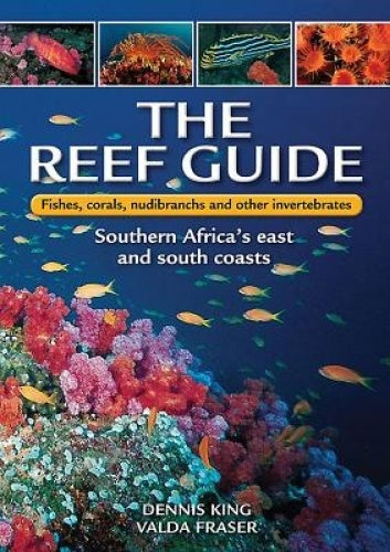 The Reef Guide: Fishes, Corals, Nudibranchs & Other Invertebrates: East & South Coasts of Southern Africa